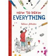 How to Draw Everything by Johnson, Gillian, 9781250078230