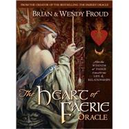 The Heart of Faerie Oracle - Book #####amp; Tarot Cards by Froud, Wendy; Froud, Brian; Gould, Robert, 9780810988231
