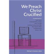 We Preach Christ Crucified by Connors, Michael E., 9780814638231