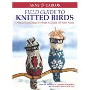 Arne & Carlos' Field Guide to Knitted Birds Over 40 Handmade Projects to Liven Up Your Roost by Unknown, 9781570768231