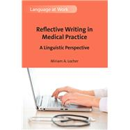 Reflective Writing in Medical Practice A Linguistic Perspective by Locher, Miriam A., 9781783098231