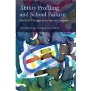 Ability Profiling and School Failure : One Child's Struggle to Be Seen As Competent by Collins; Kathleen M., 9780415898232
