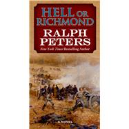 Hell or Richmond by Peters, Ralph, 9780765368232