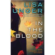 In the Blood A Novel by Unger, Lisa, 9781476708232
