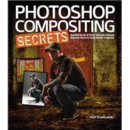 Photoshop Compositing Secrets Unlocking the Key to Perfect Selections and Amazing Photoshop Effects for Totally Realistic Composites by Kloskowski, Matt, 9780321808233