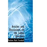 Articles and Discussions on the Labor Question by Trumbull, Matthew Mark, 9780559298233