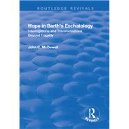 Hope in Barth's Eschatology: Interrogations and Transformations Beyond Tragedy by McDowell,John C., 9781138728233
