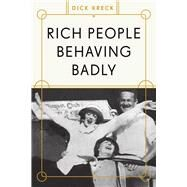 Rich People Behaving Badly by Kreck, Dick, 9781936218233