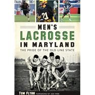 Men's Lacrosse in Maryland by Flynn, Tom, 9781626198234
