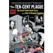 The Ten-Cent Plague The Great Comic-Book Scare and How It Changed America by Hajdu, David, 9780312428235