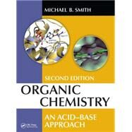 Organic Chemistry: An Acid-Base Approach, Second Edition by Smith; Michael B., 9781482238235