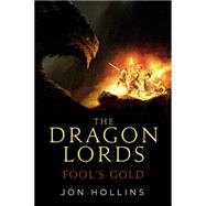 The Dragon Lords: Fool's Gold by Hollins, Jon, 9780316308236