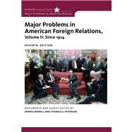Major Problems in American Foreign Relations, Volume II: Since 1914 by Merrill, Dennis; Paterson, Thomas, 9780547218236