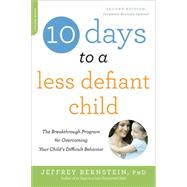 10 Days to a Less Defiant Child by Bernstein, Jeffrey, Ph.D., 9780738218236