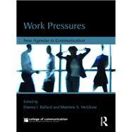 Work Pressures: New Agendas in Communication by Ballard; Dawna, 9781138938236