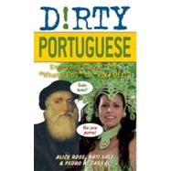 Dirty Portuguese; Everyday Slang from 'What's Up?' to 'F*%# Off!' at Biggerbooks.com