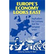 Europe's Economy Looks East: Implications for Germany and the European Union by Stanley W. Black, 9780521088237