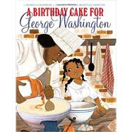 A Birthday Cake for George Washington by Ganeshram, Ramin; Brantley-Newton, Vanessa, 9780545538237