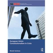 European Union Constitutionalism in Crisis by Scicluna; Nicole, 9781138238237