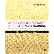 Achieving Your Award in Education and Training by Francis, Mary; Gould, Jim, 9781446298237