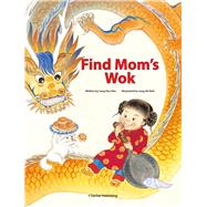 Find Mom's Wok by Kim, Jung Hee; Noh, Jung Ah, 9781939248237