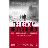 Deadly Brotherhood : The American Combat Soldier in World War II