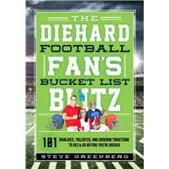 The Diehard Football Fan's Bucket List Blitz by Greenberg, Steve, 9781493028238