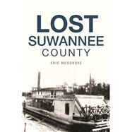 Lost Suwannee County by Musgrove, Eric, 9781625858238
