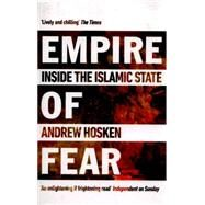 Empire of Fear Inside the Islamic State by Hosken, Andrew, 9781780748238