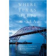 Where Texas Meets the Sea by Lessoff, Alan, 9780292768239