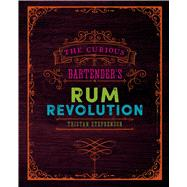 The Curious Bartender's Rum Revolution by Stephenson, Tristan, 9781849758239
