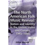The North American Folk Music Revival: Nation and Identity in the United States and Canada, 1945û1980 by Mitchell,Gillian, 9781138278240