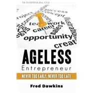Ageless Entrepreneur: Never Too Early, Never Too Late by Dawkins, Fred, 9781459728240