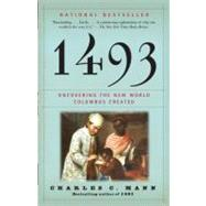 1493 : Uncovering the New World Columbus Created by MANN, CHARLES C., 9780307278241