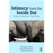 Intimacy from the Inside Out: Courage and Compassion in Couple Therapy by Herbine-Blank; Toni, 9780415708241