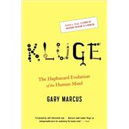 Kluge : The Haphazard Evolution of the Human Mind by Marcus, Gary, 9780547238241