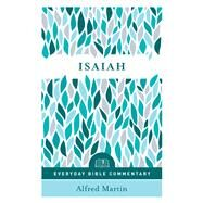 Isaiah (Everyday Bible Commentary Series) by Martin, Alfred, 9780802418241