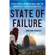 State of Failure Yasser Arafat, Mahmoud Abbas, and the Unmaking of the Palestinian State