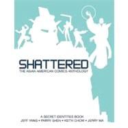 Shattered Vol. 2 : The Asian American Comics Anthology by Yang, Jeff; Shen, Parry; Chow, Keith; Ma, Jerry, 9781595588241