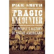 Tragic Encounters A People's History of Native Americans by Smith, Page, 9781619028241