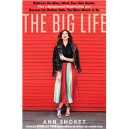 The Big Life Embrace the Mess, Work Your Side Hustle, Find a Monumental Relationship, and Become the Badass Babe You Were Meant to Be by Shoket, Ann; Phan, Michelle, 9781623368241