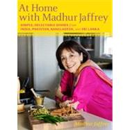 At Home with Madhur Jaffrey : Simple, Delectable Dishes from India, Pakistan, Bangladesh, and Sri Lanka by Jaffrey, Madhur, 9780307268242