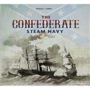 The Confederate Steam Navy 1861-1865 by Canney, Donald L., 9780764348242