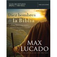 Diez hombres de la Biblia by Lucado, Max, 9781418598242