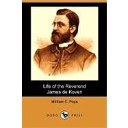 Life of the Reverend James De Koven by Pope, William C., 9781409988243