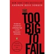 Too Big to Fail The Inside Story of How Wall Street and Washington Fought to Save the FinancialSystem--and Themselves by Sorkin, Andrew Ross, 9780143118244