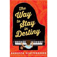 The Way to Stay in Destiny by Scattergood, Augusta, 9780545538244