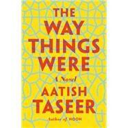 The Way Things Were A Novel by Taseer, Aatish, 9780865478244