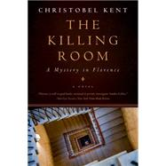 The Killing Room: A Mystery in Florence by Kent, Christobel, 9781605988245