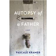 Autopsy of a Father by Kramer, Pascale; Bononno, Robert, 9781942658245